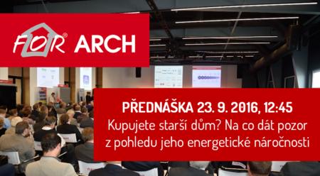 Na veletrhu For Arch 2016 budeme mít přednášku na téma Koupě staršího domu a snížení jeho energetické náročnosti.